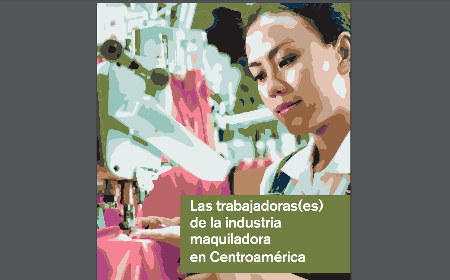 """Violencia y narcotráfico amenazan maquiladoras Portada del informe """"Las  trabajadoras(es) de la industria maquiladora en Centroamérica"""" Por la  Redacción ... b06d4146fb886"""